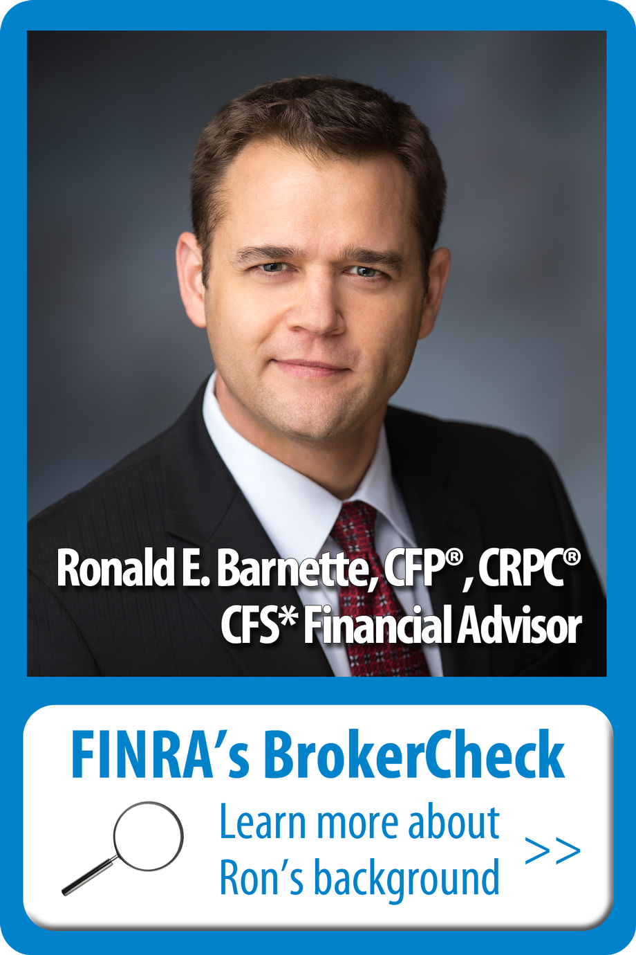 Ron Barnette, CFS* Financial Advisor